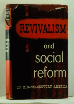 Revivalism and Social Reform in Mid-Nineteenth-Century America. Timothy L. Smith
