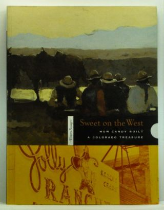 Sweet on the West: How Candy Built a Colorado Treasure. Ann Scarlett Daley.