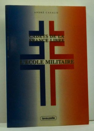 Cadets De La France Libre: L'Ecole Militaire (French language edition). Andre Casalis.
