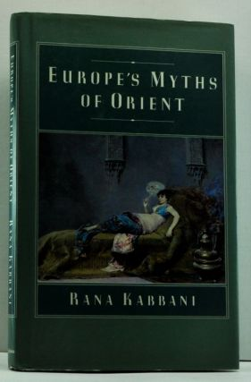 Europe's Myths of Orient. Rana Kabbani