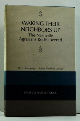 Waking Their Neighbors Up: The Nashville Agrarians Rediscovered. Thomas Daniel Young.