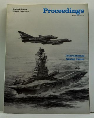 United States Naval Institute Proceedings, Vol. 107/3/937 (March 1981). International Navies...