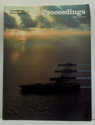 United States Naval Institute Proceedings, Vol. 107/4/938 (April 1981). T. Wood Parker, William Outerson, Williamson Murray, Strafford Morss, Andrew P. O'Rourke, Lawrance Wheeler, Bernard M. Collins, William Welling.