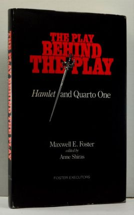 The Play Behind the Play: Hamlet and Quarto One. Maxwell E. Foster, William Shakespeare, Anne Shiras