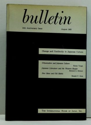 Bulletin: Change and Continuity in Japanese Culture, 10th (Tenth) Anniversary Issue; The International House of Japan, August 1965. Kenzo Tange, Howard S. Hibbett, Ronald P. Dore.