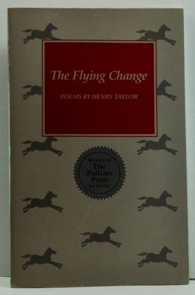 The Flying Change: Poems. Henry J. Taylor.