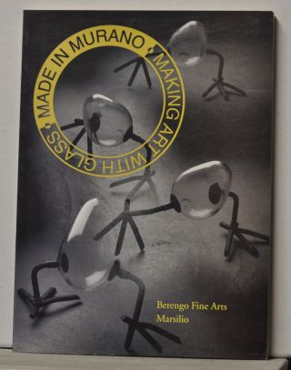Made in Murano: Making Art with Glass. Hotel Cipriani Venezia, June-September 1999. Giovanni Sarpellon, Natale Rusconi, foreword.