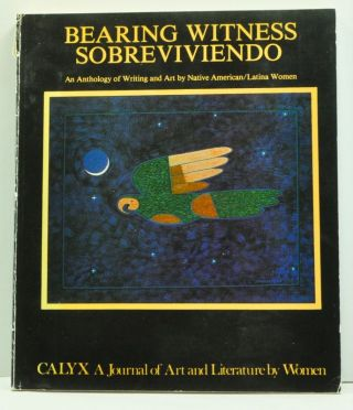 Calyx: A Journal of Art and Literature by Women. Volume 8, Number 2 (Spring 1984). Bearing Witness/Sobreviviendo; An Anthology of Native American/Latina Art and Literature. Jo Cochran, Diane Glancy, Mary Tallmountain, Bettina Escudero, Naomi Littlebear Morena, Kathleen Reyes.