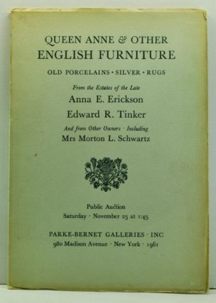 Queen Anne & Other English Furniture: Old Porcelains, Silver, Rugs; From the Estates of the Late Anna E. Erickson, Edward R. Tinker, and from Other Owners, Including Mrs. Morton L. Schwartz. Parke-Bernet Galleries.