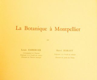 L'histoire de la botanique à Montpelier. Ouvrage édité à l'occasion de l'inauguration du nouvel Institut de Botanique et de la restauration du Jardin des Plantes de l'Université de Montpellier (French language edition). Louis Emberger, Hervé Harant.