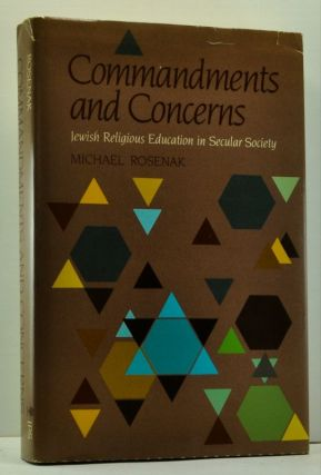 Commandments and Concerns: Jewish Religious Education in Secular Society. Michael Rosenak.