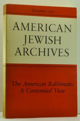 American Jewish Archives: a Journal Devoted to the Preservation and Study of the American Jewish Experience, Volume XXXV, Number 2 (November 1983). Jacob Rader Marcus, Jonathan D. Sarna, Jeffrey S. Gurock, Abraham J. Karp, David Polish.