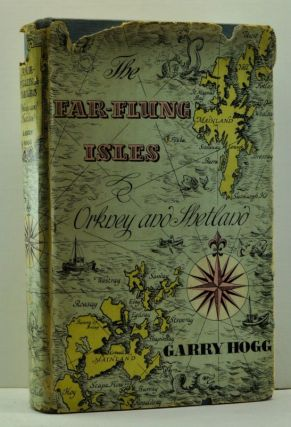 The Far-Flung Isles: Orkney and Shetland. Garry Hogg
