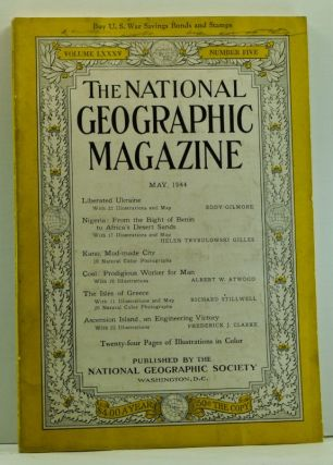 The National Geographic Magazine, Volume LXXXV (85), Number Five (5) (May 1944). National Geographic Society, Eddy; Gilles Gilmore, Frederick J., Richard; Clarke, Albert W.; Stillwell, Helen Trybulowski; Atwood.