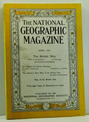 The National Geographic Magazine, 95, Number 4 (April 1949). National Geographic Society, Sir Evelyn; Fisher Wrench, Gilbert, Franklin L.; Grosvenor.