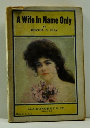 A Wife in Name Only (Number No. 94, The Modern Authors Library). Bertha M. Clay