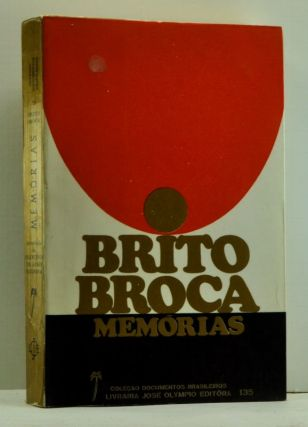 Brito Broca: Memórias (Portuguese language edition). José Brito Broca, Francisco de Assis Barbosa.