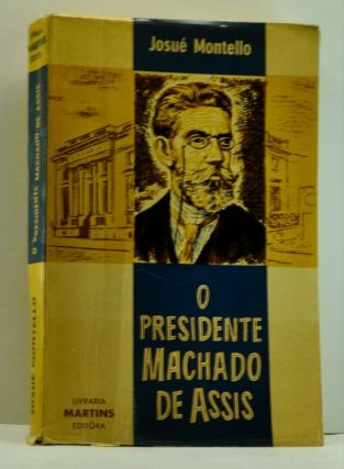 O Presidente Machado de Assis (Portuguese language edition). Josué Montello.