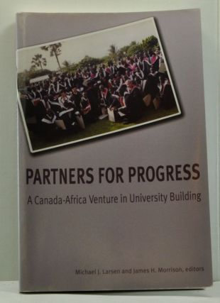 Partners for Progress A Canada-Africa Venture in University Building. Michael J. Larsen, James...