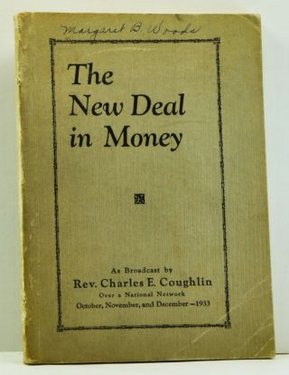 The New Deal in Money; as Broadcast By Rev. Charles E. Coughlin Over a National Network October,...
