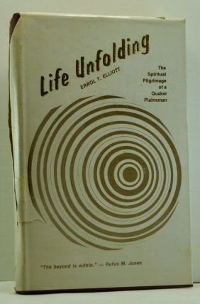 Life Unfolding: The Spiritual Pilgrimage of a Quaker Plainsman. Errol T. Elliott.