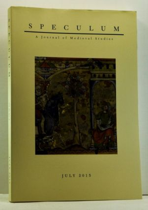 Speculum: A Journal of Medieval Studies. Volume 90, No. 3 (July 2015). Sarah Spence, William...