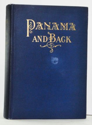 To Panama and Back: The Record of an Experience. Henry T. Byford.