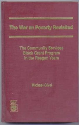 The War on Poverty Revisited : The Community Services Block Grant Program in the Reagan Years....