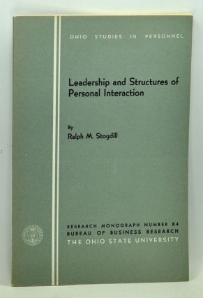 Leadership and Structures of Personal Interaction. Ralph M. Stogdill, Katheleen Koehler Haase,...