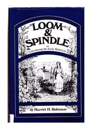 Loom and Spindle: Or, Life among the Early Mill Girls with a Sketch of The Lowell Offering and Some of Its Contributors (Revised Edition). Harriet Jane Hanson Robinson, Jane Wilkins Pultz, intro.