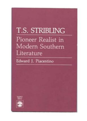 T.S. Stribling: Pioneer Realist in Modern Southern Literature. Edward J. Piacentino.
