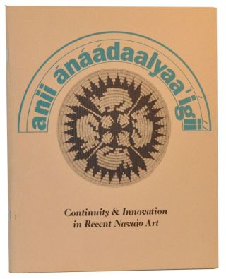 Anii Ánáádaalyaa'Ígíí (Recent ones that are made): Continuity and Innovation in Recent Navajo Art. Bruce D. Bernstein, Susan Brown McGreevy, curators.
