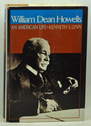 William Dean Howells: An American Life. Kenneth S. Lynn.