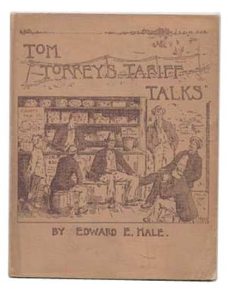 Tom Torrey's Tariff Talks. Edward E. Hale, Everett.