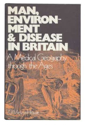 Man, Environment & Disease in Britain: A Medical Geography Through the Ages. G. Melvyn Howe