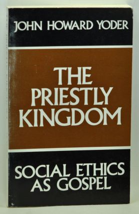 The Priestly Kingdom: Social Ethics as Gospel. John Howard Yoder