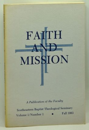 Faith and Mission, Volume 1, Number 1 (Fall 1983). Thomas H. Graves, Orlando Costas, Findley...