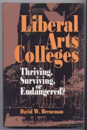 Liberal Arts Colleges : Thriving, Surviving, or Endangered? David W. Breneman.
