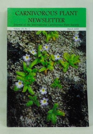 Carnivorous Plant Newsletter: Official Journal of the International Carnivorous Plant Society, Volume 29, Number 1 (March 2000). Barry A. Meyers-Rice, Jan Schlauer, Ivan Snyder, Sean Barry, E. Pinto, Peter D'Amato.