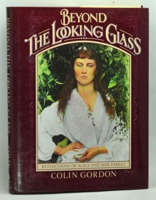 Beyond the Looking Glass Reflections of Alice and Her Family. Colin Gordon
