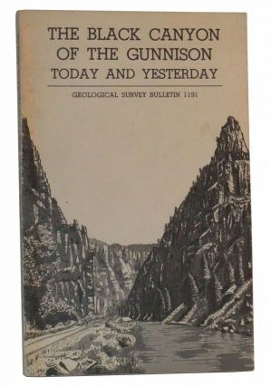 The Black Canyon of the Gunnison Today and Yesterday (Geological Survey Bulletin 1191). Wallace...