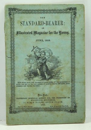 The Standard-Bearer: An Illustrated Magazine for the Young, Vol. 7, No. 6 (June 1858). H. Dyer.