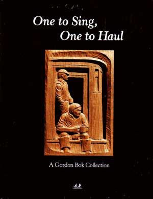 One to Sing, One to Haul: A Gordon Bok Collection. Gordon Bok.