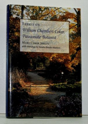 Essays on William Chambers Coker, Passionate Botanist. Mary Coker Joslin.