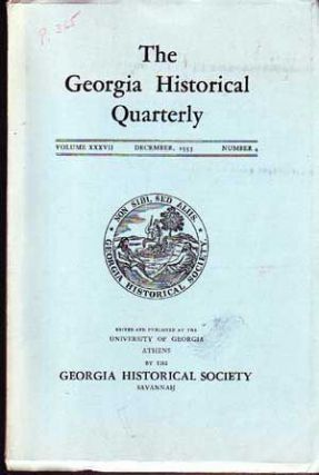 The Georgia Historical Quarterly, December 1953 (Volume XXXVII, Number 4). E. Merton Coulter, S....