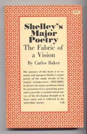 Shelley's Major Poetry: The Fabric of a Vision. Carlos Baker.