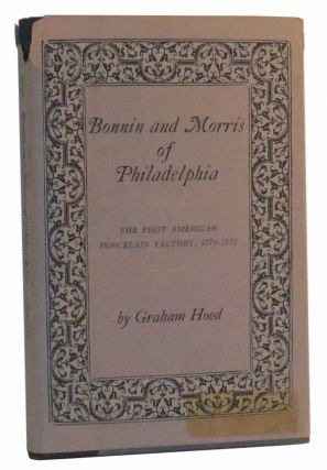 Bonnin and Morris of Philadelphia: The First American Porcelain Factory, 1770-1772. Graham Hood