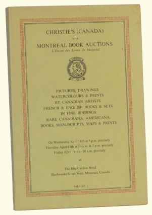 Pictures, Drawings, Watercolours & Prints by Canadian Artists; French & English Books & Sets in Fine Bindings; Rare Canadiana, Americana, Books, Manuscripts, Maps & Prints. On Wednesday April 16th [1969]; Thursday, April 17th; Friday. Manson Christie, Ltd Woods, Canada.
