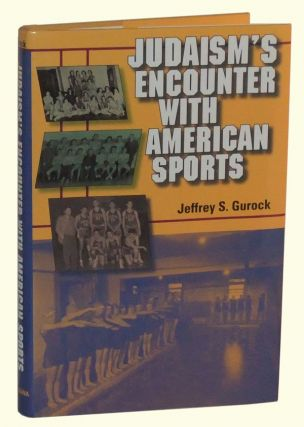 Judaism's Encounter with American Sports. Jeffrey S. Gurock.