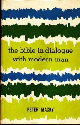 The Bible in Dialogue with Modern Man. Peter W. Macky.